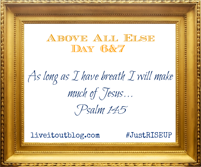 Above all else day 6&7
